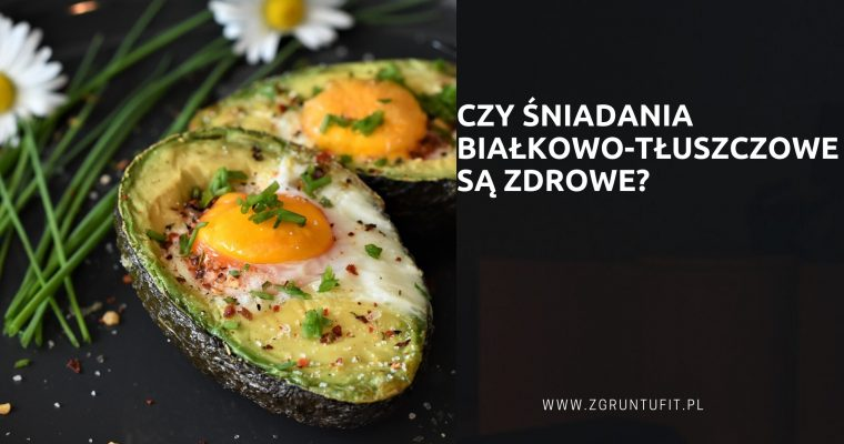 Czy śniadania białkowo-tłuszczowe są zdrowe