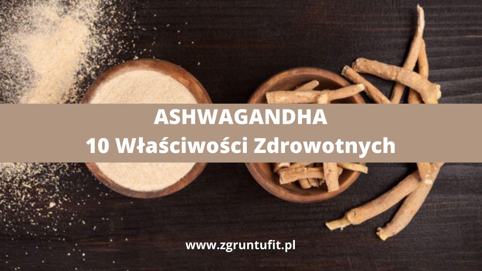 Ashwagandha – 10 Właściwości Zdrowotnych