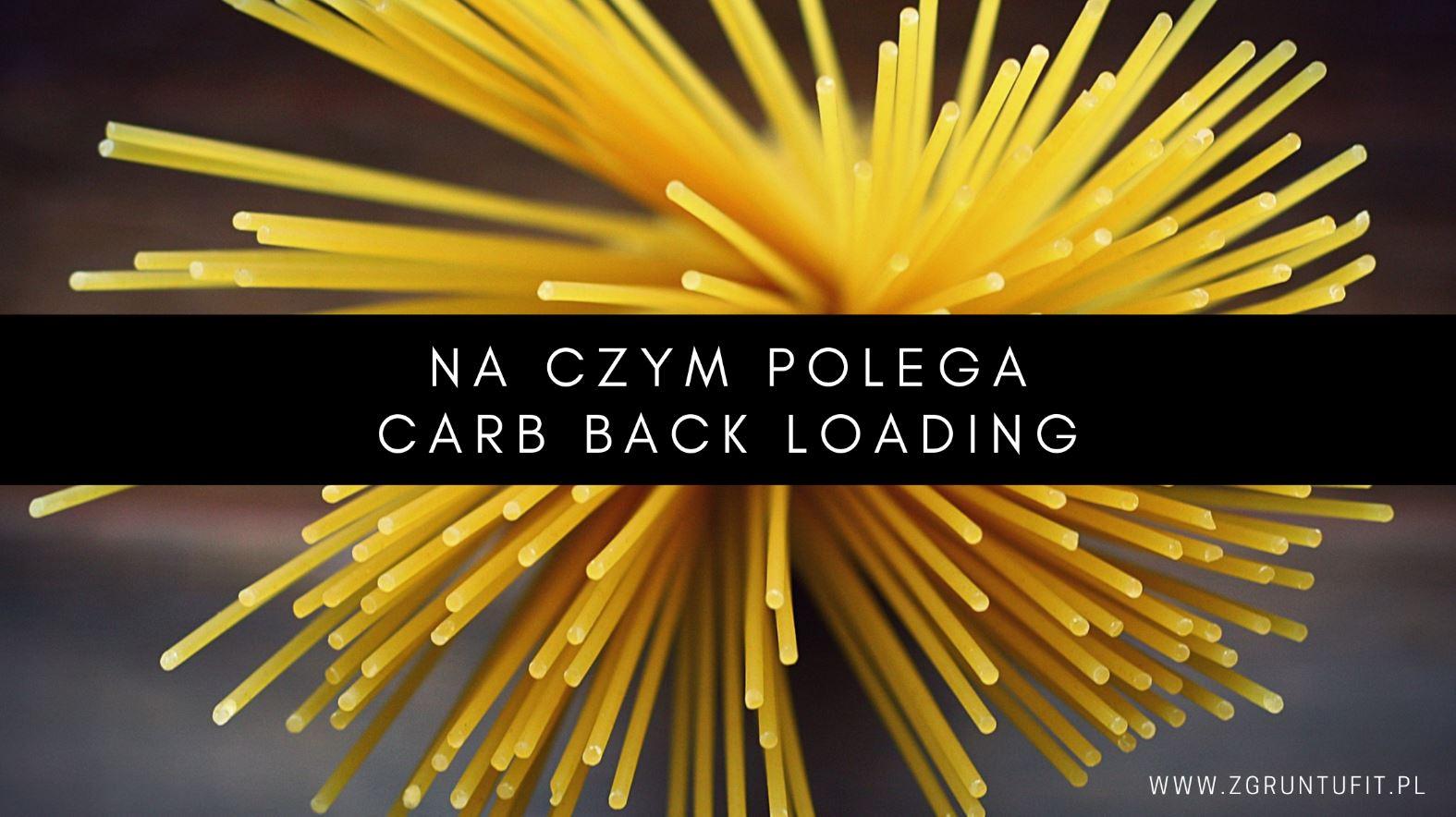 Na Czym Polega Carb Back Loading?